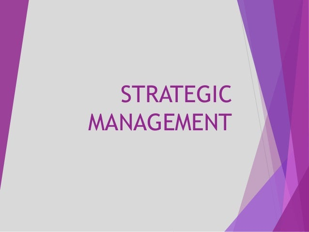 strategic management final project Strategic management in action our performance will be guided by a clear and concise strategic statement for each business unit and by an ongoing quest.