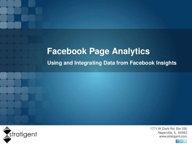 Facebook Page Analytics<br />Using and Integrating Data from Facebook Insights<br />