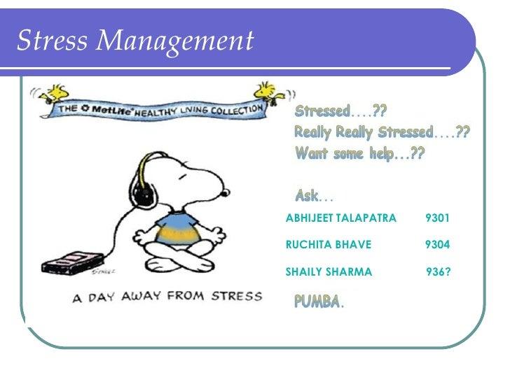 Stress Management ABHIJEET TALAPATRA  9301  RUCHITA BHAVE  9304 SHAILY SHARMA  936?