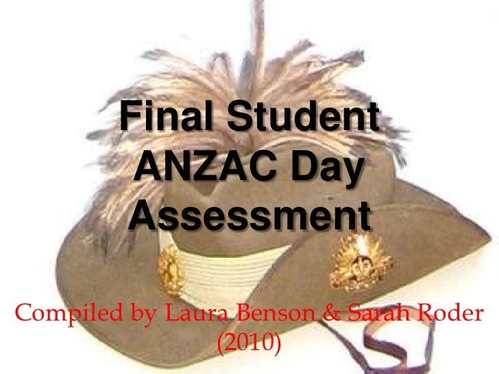 Final Student ANZAC Day Assessment <br />Compiled by Laura Benson & Sarah Roder (2010)<br />