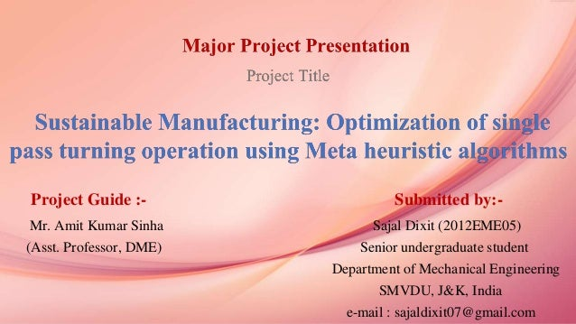 Project Guide :- Submitted by:- Mr. Amit Kumar Sinha Sajal Dixit (2012EME05) (Asst. Professor, DME) Senior undergraduate s...