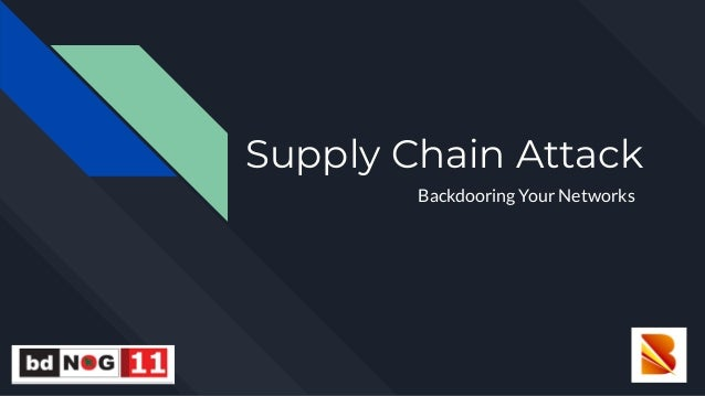 Supply Chain Attack Backdooring Your Networks
