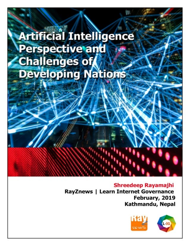 1 | P a g e Report on AI Perspective and Challenges of Developing Nations Shreedeep Rayamajhi | Rayznews| Learn Internet G...