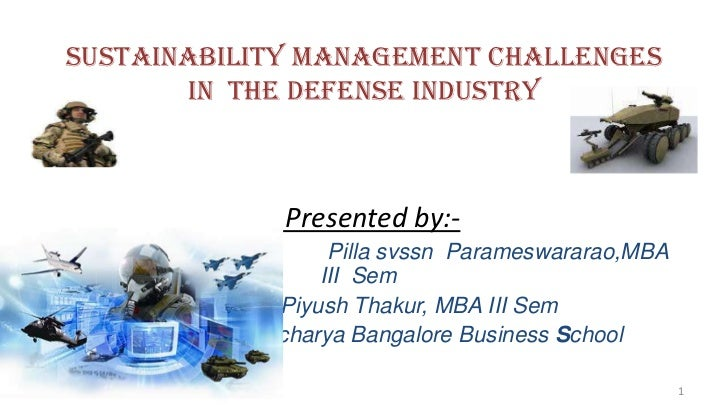 SUSTAINABILITY MANAGEMENT CHALLENGES       IN THE DEFENSE INDUSTRY             Presented by:-                 Pilla svssn ...