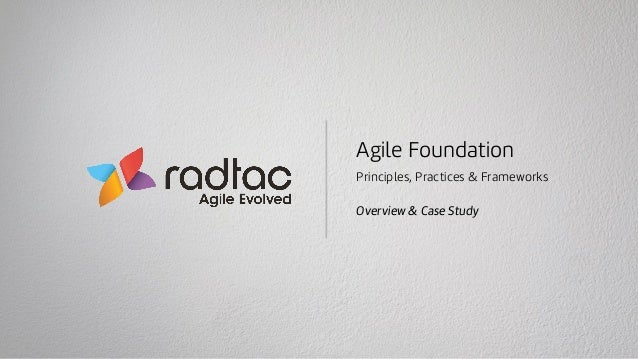 Agile Foundation Principles, Practices & Frameworks Overview & Case Study