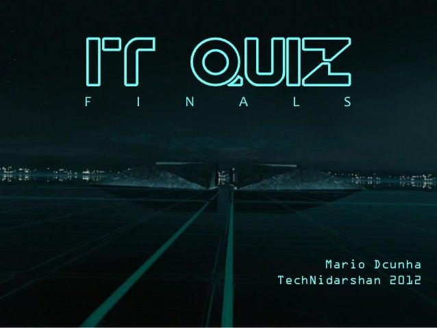 IT QuizF   I   N   A    L      S                      Mario Dcunha                TechNidarshan 2012