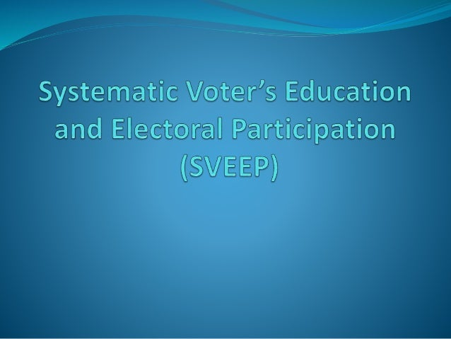 Objectives of SVEEP Strive to achieve 5% increase in the overall voter turnout in the 2014 Lok Sabha Elections compared to...