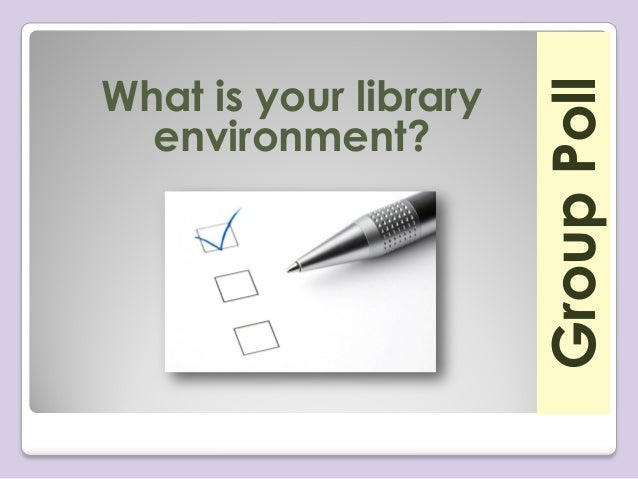 GroupPollWhat is your libraryenvironment?