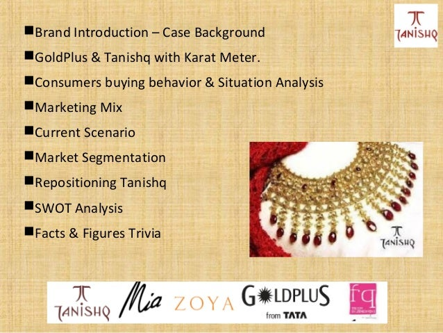 tanishq positioning hbr case analysis The firm has to choose between an established brand, tanishq, and a new skunkworks brand, goldplus, to go after the indian plain gold jewelry market: tanishq, initially targeted at a western customer, has undergone strategic retooling and has currently been repositioned to serve the traditional yet modern indian woman the brand still carries some baggage from its past.