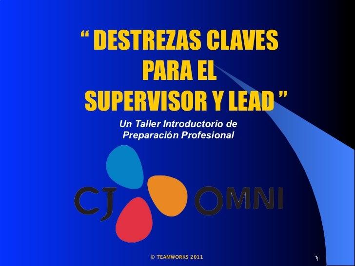 """"""" DESTREZAS CLAVES      PARA ELSUPERVISOR Y LEAD """"   Un Taller Introductorio de   Preparación Profesional          © TEAMW..."""