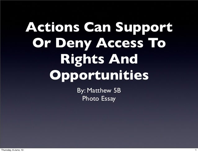 Actions Can SupportOr Deny Access ToRights AndOpportunitiesBy: Matthew 5BPhoto Essay1Thursday, 6 June, 13