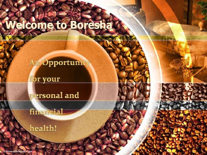 Welcome to Boresha<br />An Opportunity for your personal and financial health! <br />