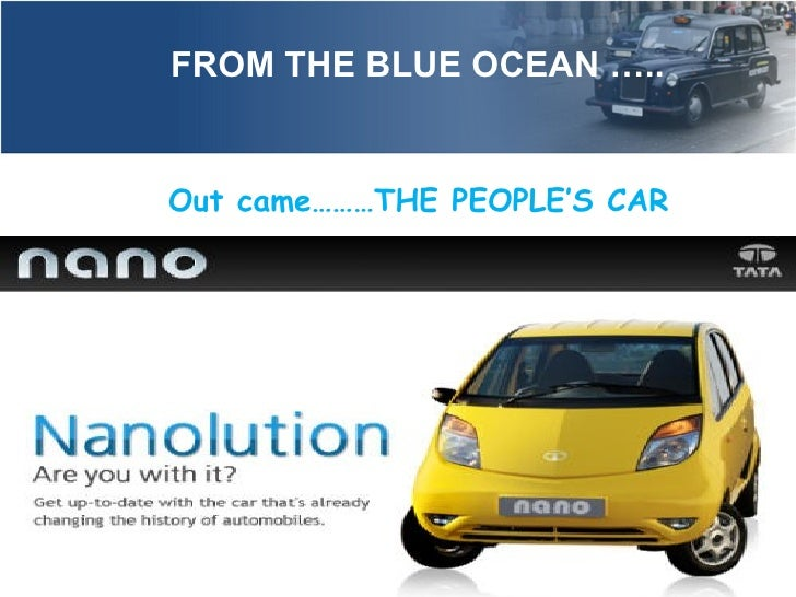 tata nano a blue ocean New market creation via innovation: a study on tata nano 15 pages posted  a key implication of this paper is that the organizations must adapt 'blue ocean.