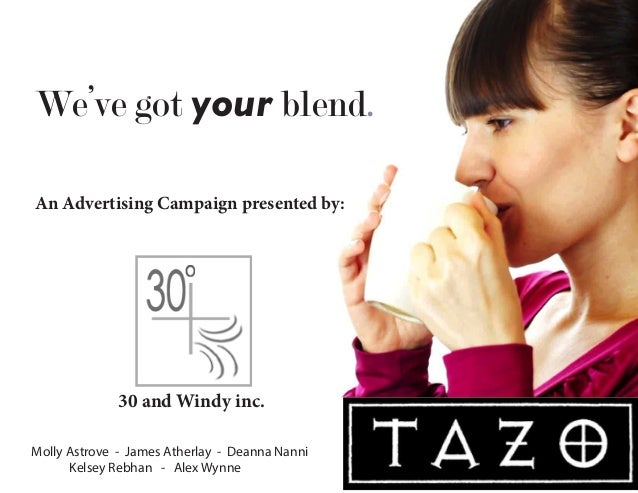 We've got your blend. An Advertising Campaign presented by: 30 and Windy inc. Molly Astrove - James Atherlay - Deanna Nann...