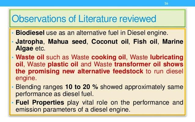 Observations of Literature reviewed • Biodiesel use as an alternative fuel in Diesel engine. • Jatropha, Mahua seed, Cocon...