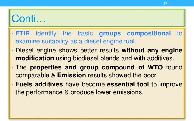 Conti… • FTIR identify the basic groups compositional to examine suitability as a diesel engine fuel. • Diesel engine show...