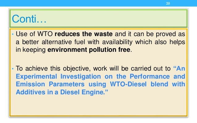 Conti… • Use of WTO reduces the waste and it can be proved as a better alternative fuel with availability which also helps...