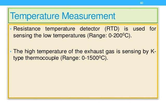 Temperature Measurement • Resistance temperature detector (RTD) is used for sensing the low temperatures (Range: 0-2000C)....
