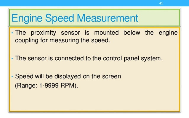 Engine Speed Measurement • The proximity sensor is mounted below the engine coupling for measuring the speed. • The sensor...