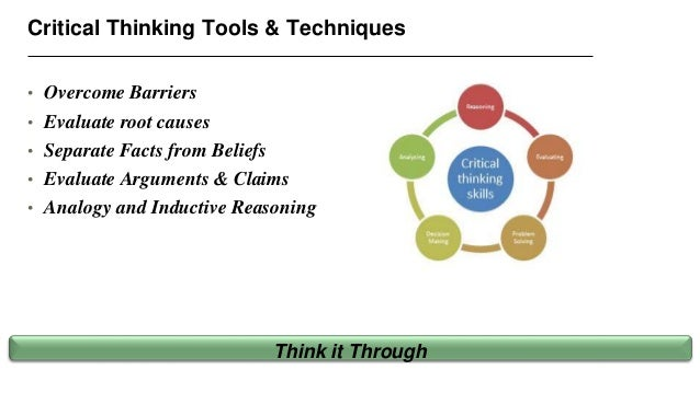 what are some critical thinking tools and techniques Critical thinking, problem solving & decision making behind critical thinking and the tools used to techniques of critical thinking allows you.