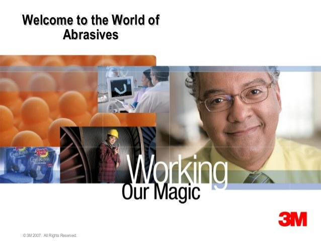 Welcome to the World of      Abrasives© 3M 2007. All Rights Reserved.