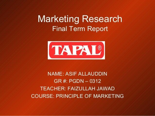 Marketing Research Final Term Report NAME: ASIF ALLAUDDIN GR #: PGDN – 0312 TEACHER: FAIZULLAH JAWAD COURSE: PRINCIPLE OF ...