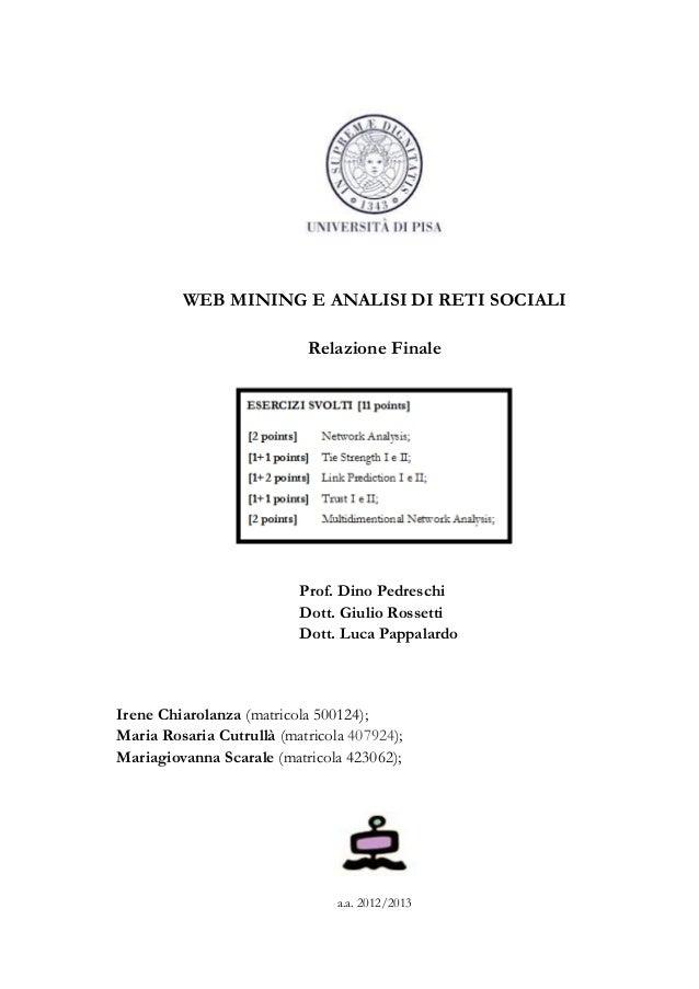 WEB MINING E ANALISI DI RETI SOCIALI Relazione Finale Prof. Dino Pedreschi Dott. Giulio Rossetti Dott. Luca Pappalardo Ire...