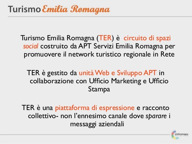 Turismo Emilia Romagna (TER) è circuito di spazi social costruito da APT Servizi Emilia Romagna per promuovere il network ...