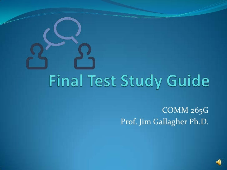 Final Test Study Guide<br />COMM 265G <br />Prof. Jim Gallagher Ph.D.<br />