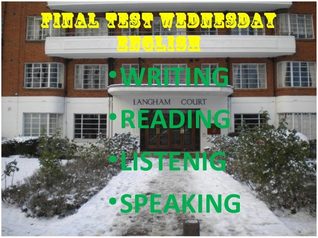 FINAL TEST WEDNESDAY ENGLISH •WRITING •READING •LISTENIG •SPEAKING