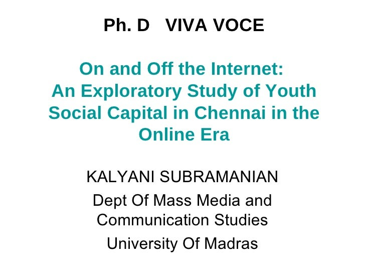 Ph. D  VIVA VOCE On and Off the Internet:  An Exploratory Study of Youth Social Capital in Chennai in the Online Era KALYA...