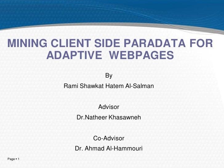 MINING CLIENT SIDE PARADATA FOR      ADAPTIVE WEBPAGES                       By           Rami Shawkat Hatem Al-Salman    ...