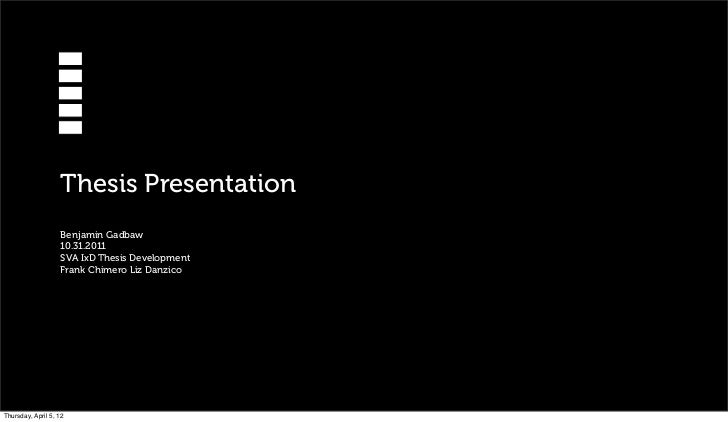 Thesis Presentation                   Benjamin Gadbaw                   10.31.2011                   SVA IxD Thesis Develo...