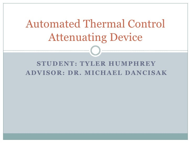 Student: Tyler Humphrey<br />Advisor: Dr. Michael Dancisak<br />Automated Thermal Control Attenuating Device<br />