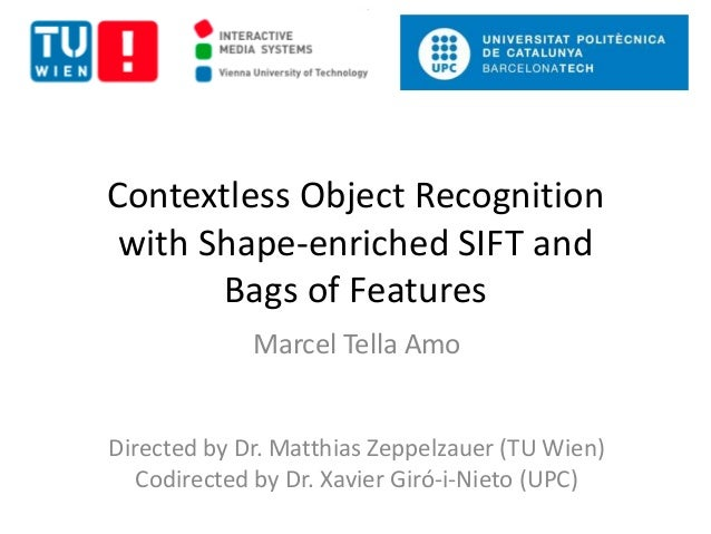 Contextless Object Recognition  with Shape-enriched SIFT and  Bags of Features  Marcel Tella Amo  Directed by Dr. Matthias...
