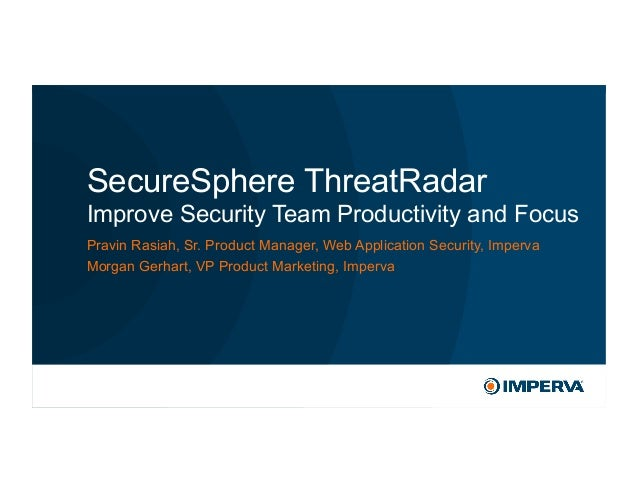 © 2015 Imperva, Inc. All rights reserved. SecureSphere ThreatRadar Improve Security Team Productivity and Focus Pravin Ras...