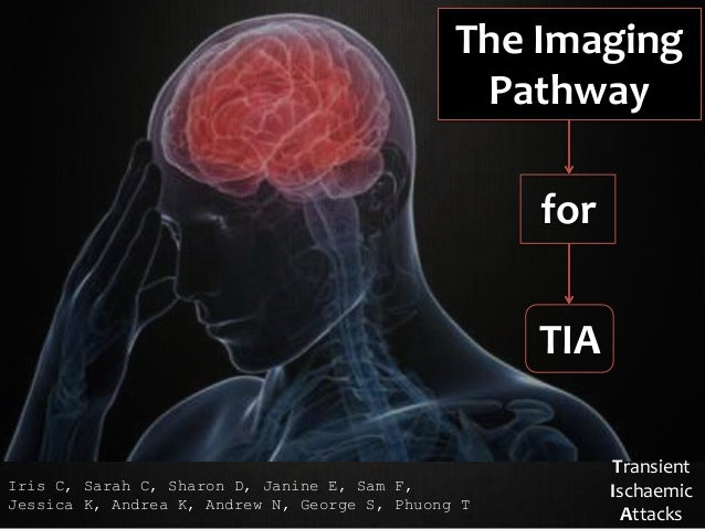 The Imaging Pathway for TIA Iris C, Sarah C, Sharon D, Janine E, Sam F, Jessica K, Andrea K, Andrew N, George S, Phuong T ...