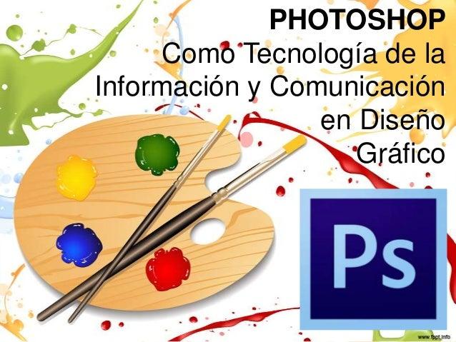PHOTOSHOP Como Tecnología de la Información y Comunicación en Diseño Gráfico