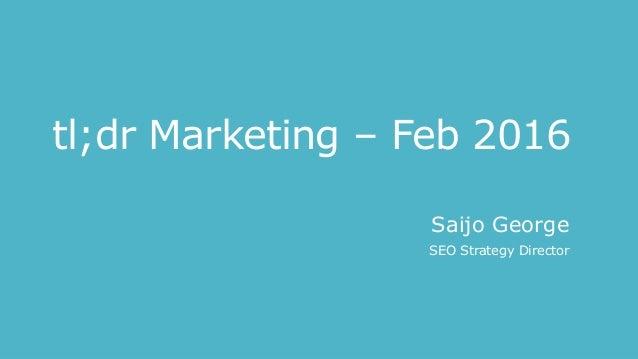 tl;dr Marketing – Feb 2016 Saijo George SEO Strategy Director