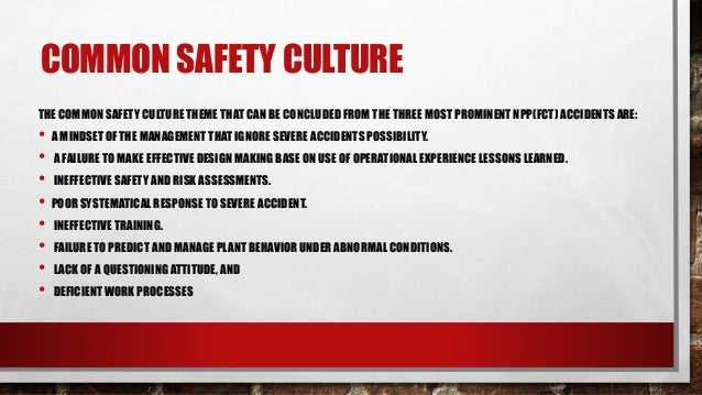 NEED OF USING SAFETY CULTURE SAFETY CULTURE IS PROVEN TO BE THE ONLY RESORT TO ENHANCE THE SAFETY PERFORMANCE IN ANY COMP...