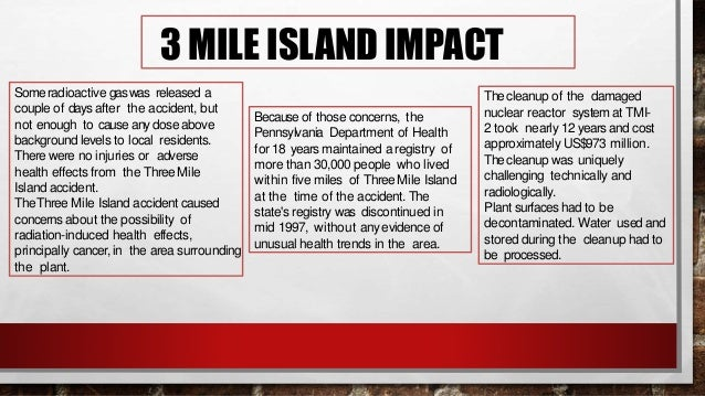 3 MILE ISLAND IMPACT 100 tonnes of damaged uranium fuel had to be removed from the reactor vessel-- all without hazardto c...
