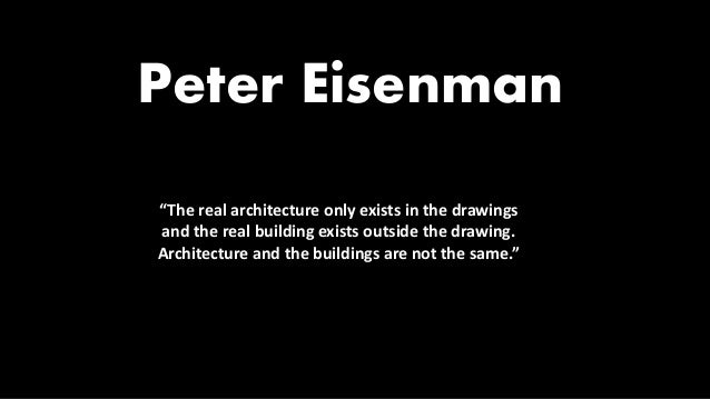"""""""The real architecture only exists in the drawings and the real building exists outside the drawing. Architecture and the ..."""