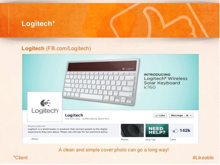 Logitech*    Logitech (FB.com/Logitech)                      A clean and simple cover photo can go a long way!*Client   ...