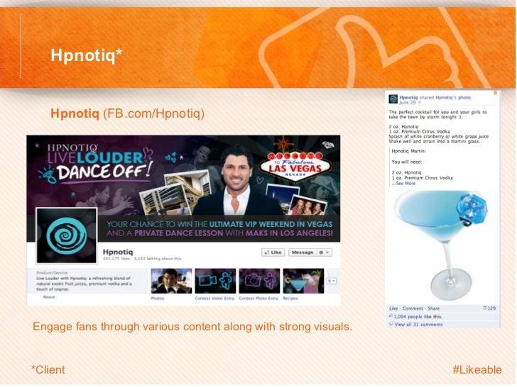 Hpnotiq*    Hpnotiq (FB.com/Hpnotiq)     Engage fans through various content along with strong visuals.*Client          ...