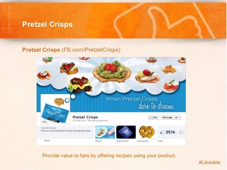 Pretzel CrispsPretzel Crisps (FB.com/PretzelCrisps)         Provide value to fans by offering recipes using your produ...