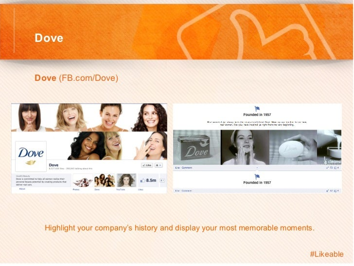 DoveDove (FB.com/Dove)         Highlight your company's history and display your most memorable moments.              ...