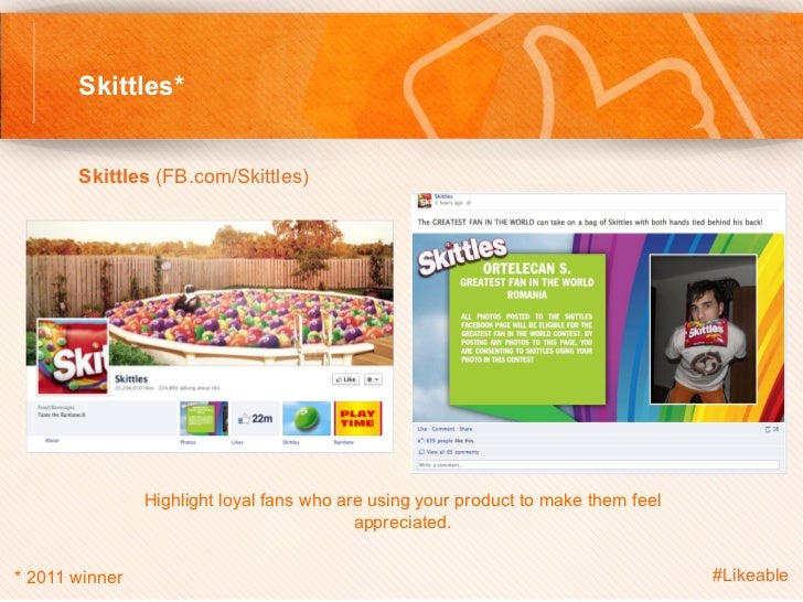 Skittles*       Skittles (FB.com/Skittles)                                Highlight loyal fans who are using your prod...