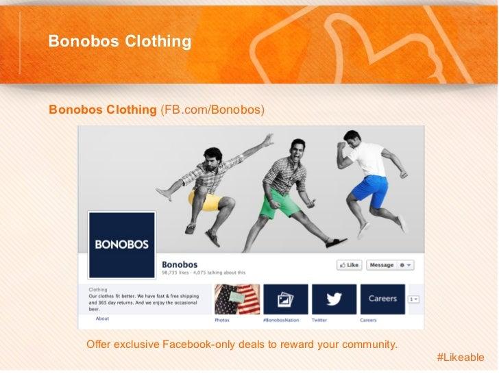 Bonobos ClothingBonobos Clothing (FB.com/Bonobos)         Offer exclusive Facebook-only deals to reward your community...