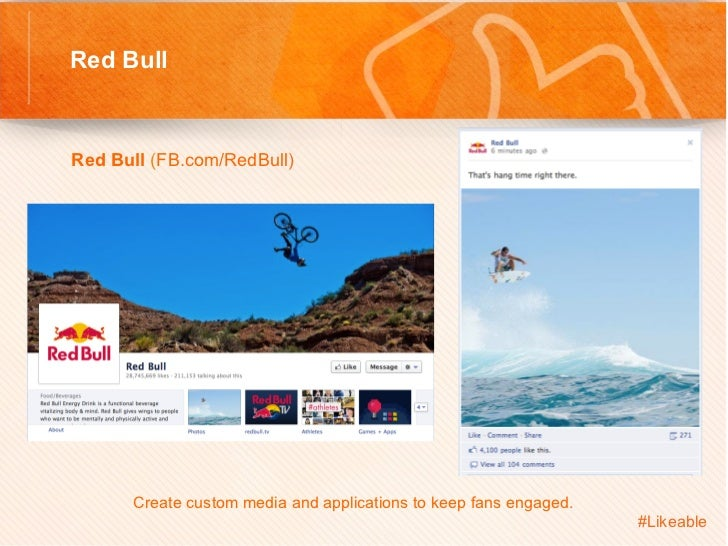 Red BullRed Bull (FB.com/RedBull)         Create custom media and applications to keep fans engaged.                  ...