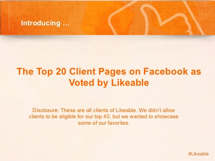 Introducing … The Top 20 Client Pages on Facebook as           Voted by Likeable         Disclosure: These are all clien...